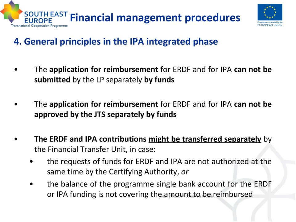 application for reimbursement for ERDF and for IPA can not be approved by the JTS separately by funds The ERDF and IPA contributions might be transferred