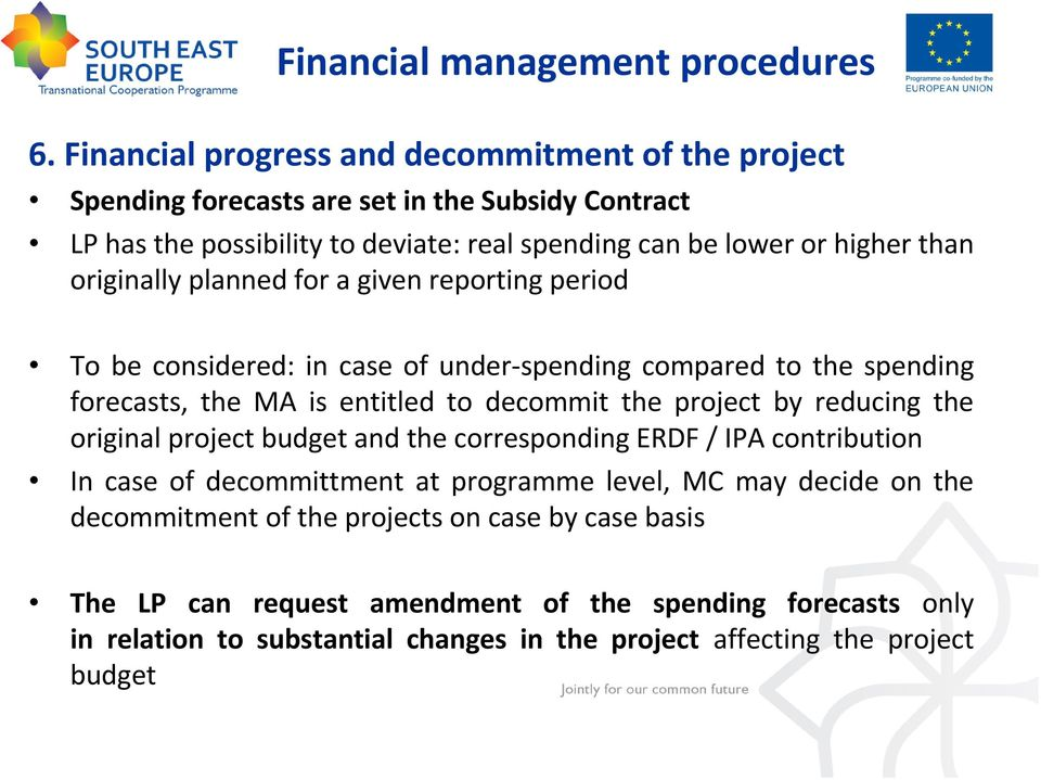originally planned for a given reporting period To be considered: in case of under-spending compared to the spending forecasts, the MA is entitled to decommit the project by