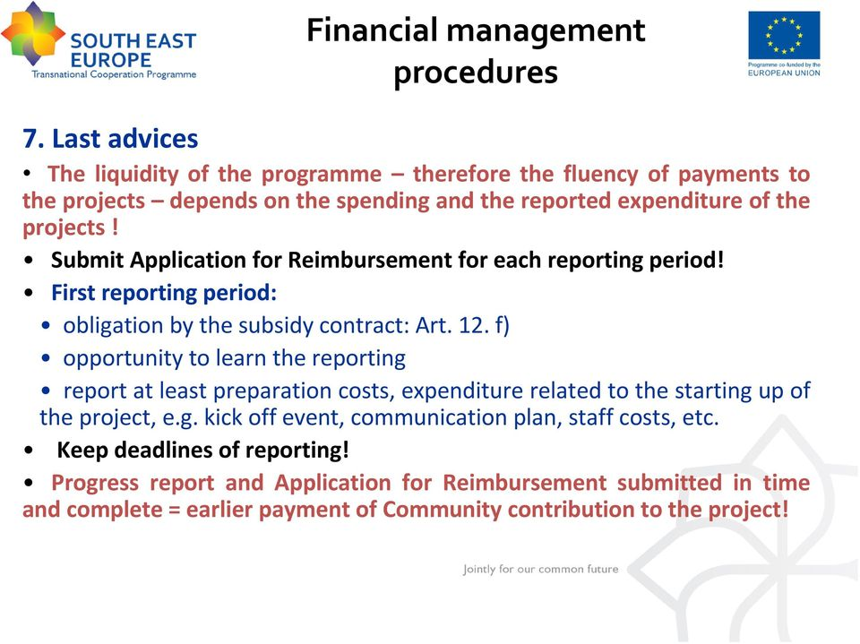 Submit Application for Reimbursement for each reporting period! First reporting period: obligation by the subsidy contract: Art. 12.