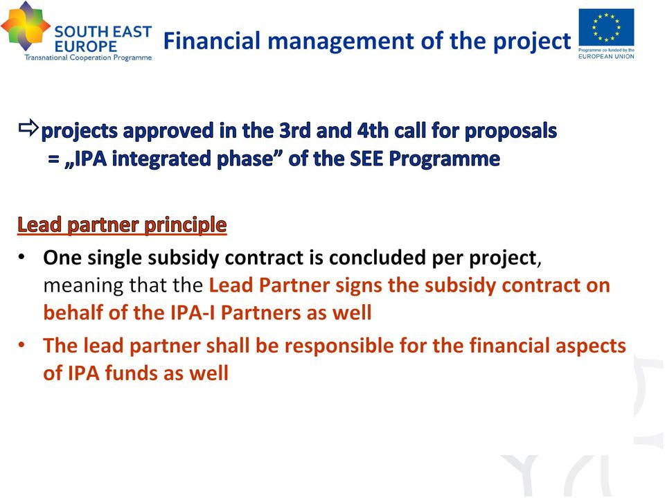 concluded per project, meaning that the Lead Partner signs the subsidy contract on behalf of the