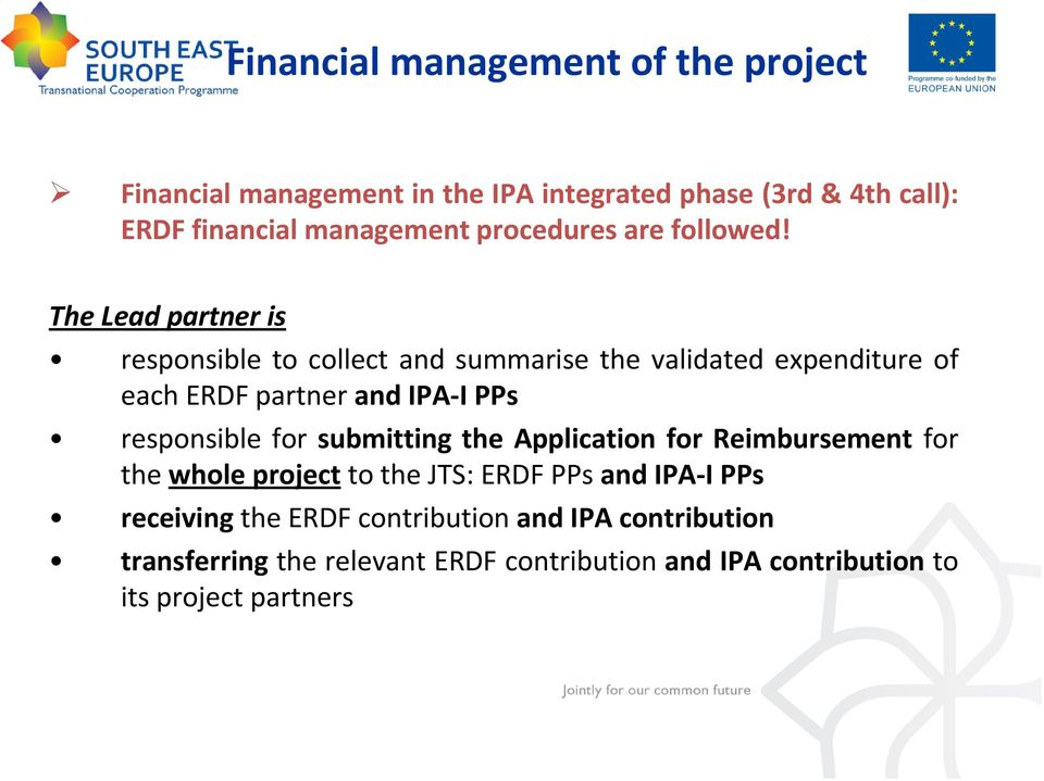The Lead partner is responsible to collect and summarise the validated expenditure of each ERDF partner and IPA-I PPs responsible