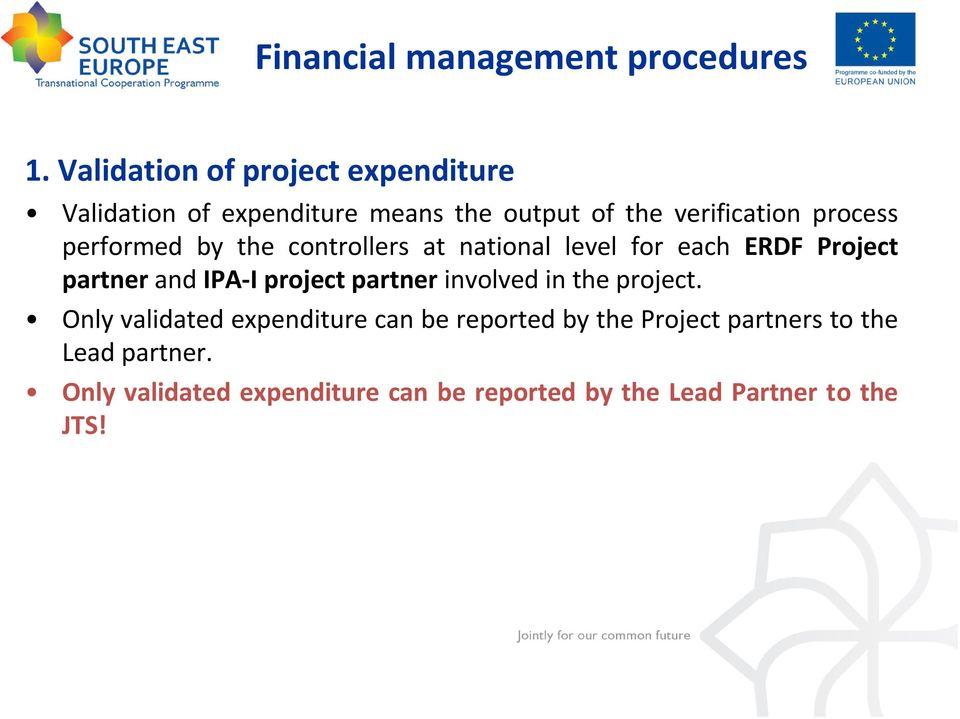 performed by the controllers at national level for each ERDF Project partner and IPA-I project partner