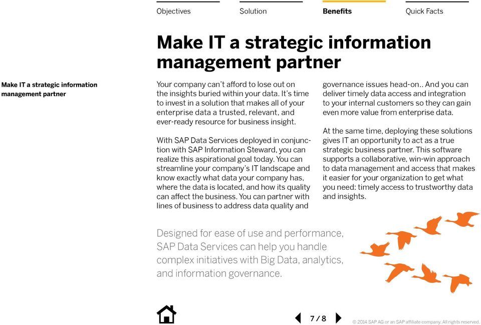 With SAP Data Services deployed in conjunction with SAP Information Steward, you can realize this aspirational goal today.