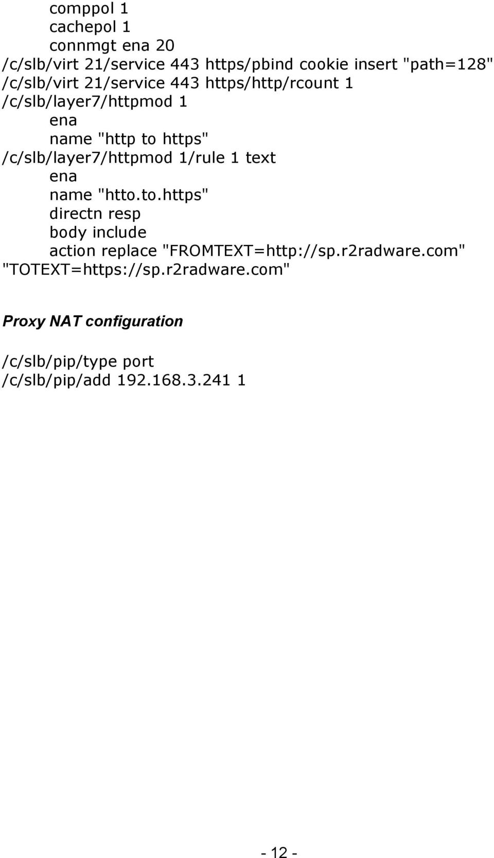 "1 text name ""htto.to.https"" directn resp body include action replace ""FROMTEXT=http://sp.r2radware."