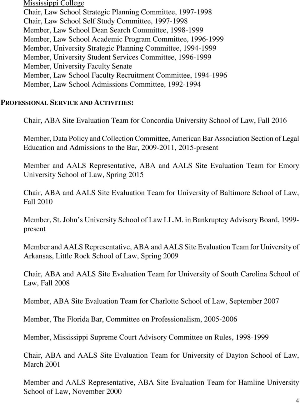 School Faculty Recruitment Committee, 1994-1996 Member, Law School Admissions Committee, 1992-1994 PROFESSIONAL SERVICE AND ACTIVITIES: Chair, ABA Site Evaluation Team for Concordia University School