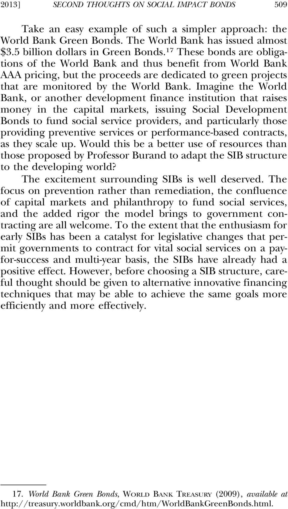 Imagine the World Bank, or another development finance institution that raises money in the capital markets, issuing Social Development Bonds to fund social service providers, and particularly those