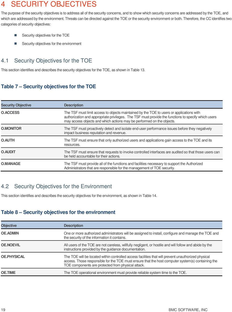 Therefore, the CC identifies two categories of security objectives: Security objectives for the TOE Security objectives for the environment 4.