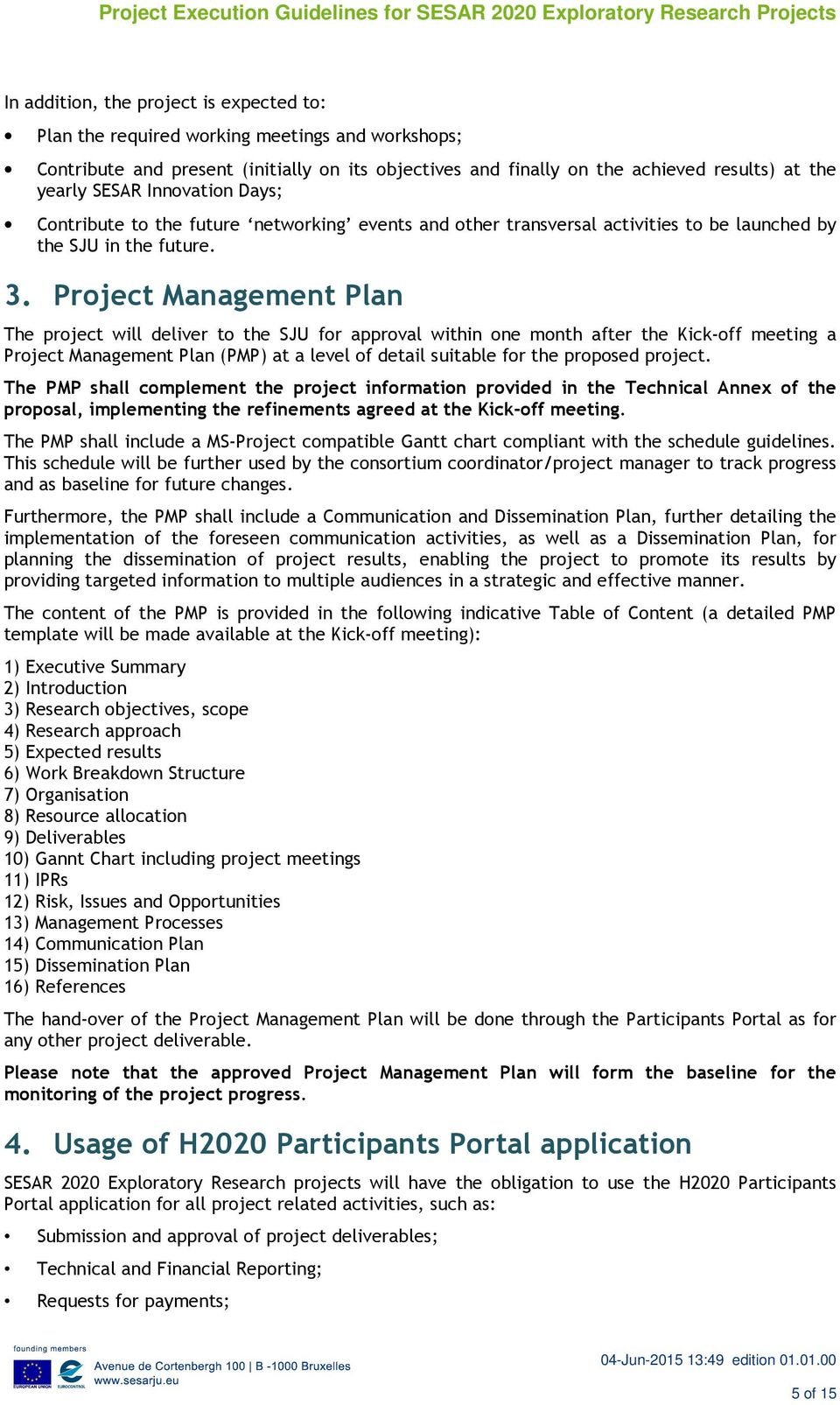 Project Management Plan The project will deliver to the SJU for approval within one month after the Kick-off meeting a Project Management Plan (PMP) at a level of detail suitable for the proposed