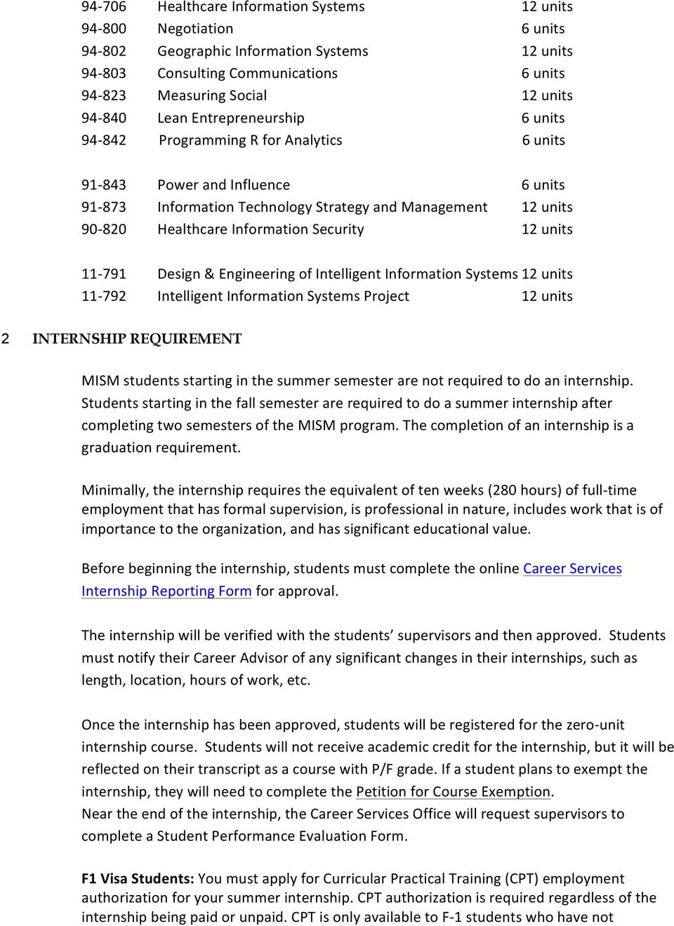 Information Security 12 units 11-791 Design & Engineering of Intelligent Information Systems 12 units 11-792 Intelligent Information Systems Project 12 units 2 INTERNSHIP REQUIREMENT MISM students