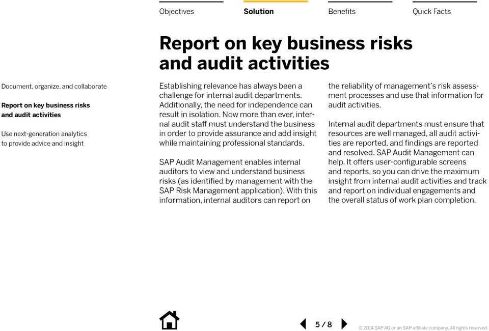 SAP Audit Management enables internal auditors to view and understand business risks (as identified by management with the SAP Risk Management application).