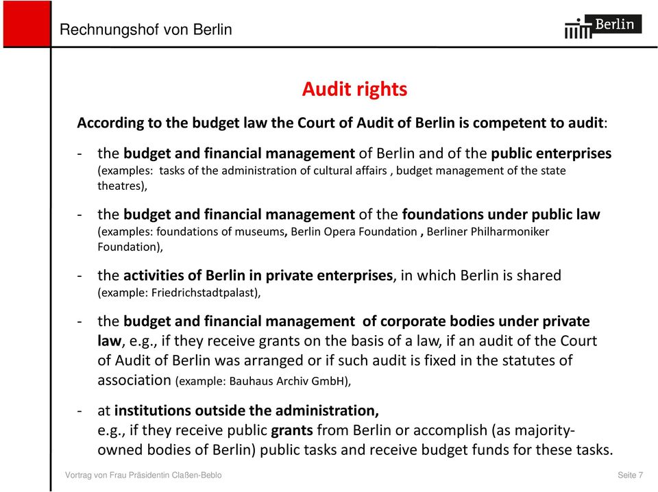 Foundation, Berliner Philharmoniker Foundation), the activities of Berlin in private enterprises, in which Berlin is shared (example: Friedrichstadtpalast), the budget and financial management of