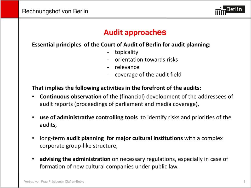 coverage), use of administrative controlling tools to identify risks and priorities of the audits, long term audit planning for major cultural institutions with a complex corporate
