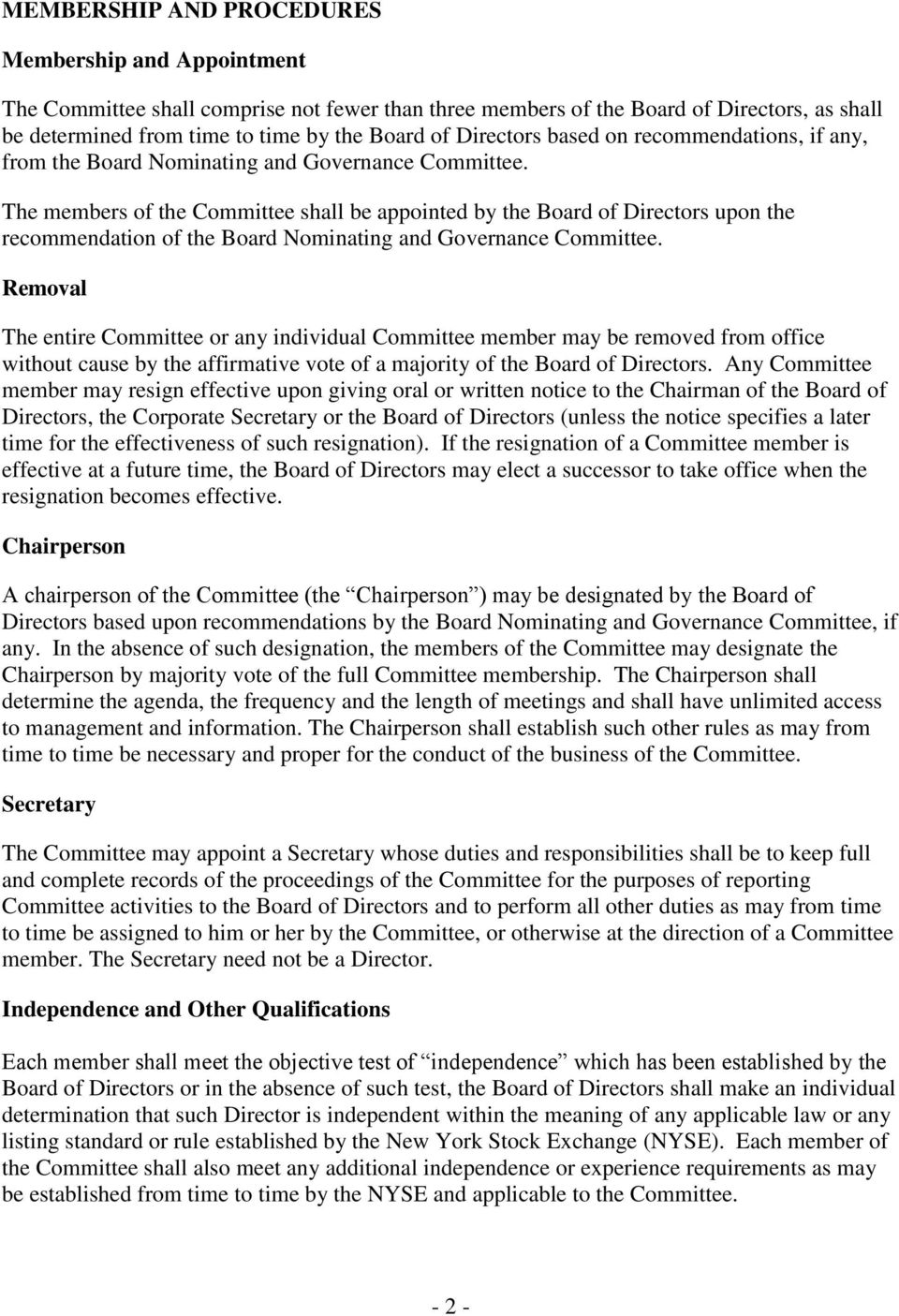 The members of the Committee shall be appointed by the Board of Directors upon the recommendation of the Board Nominating and Governance Committee.