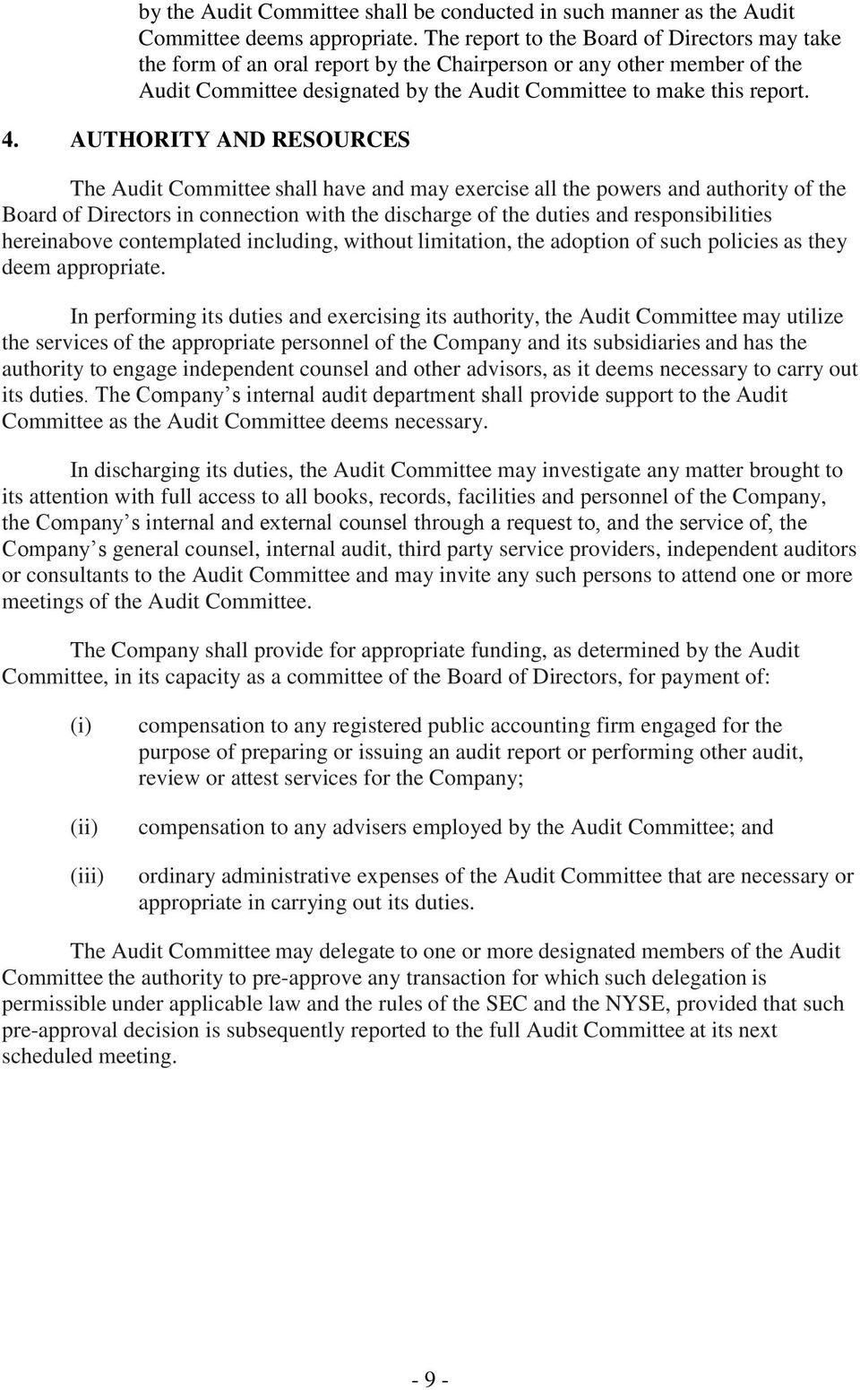AUTHORITY AND RESOURCES The Audit Committee shall have and may exercise all the powers and authority of the Board of Directors in connection with the discharge of the duties and responsibilities