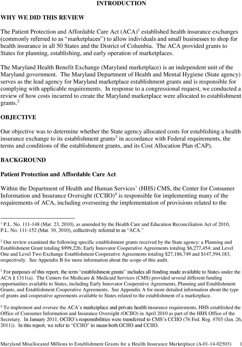 The Maryland Health Benefit Exchange (Maryland marketplace) is an independent unit of the Maryland government.