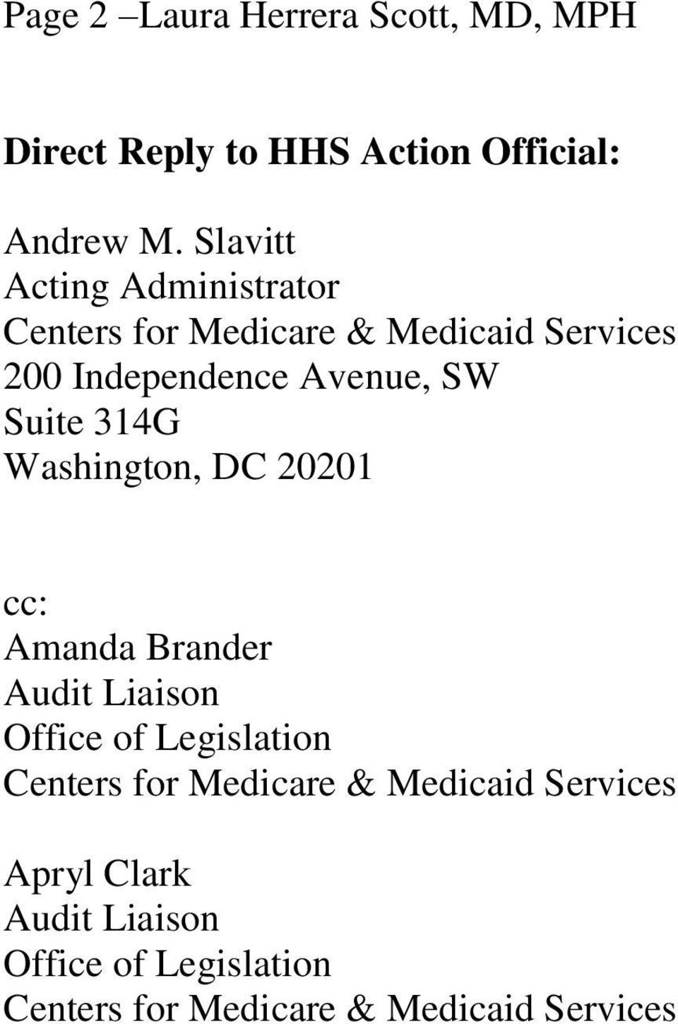 Suite 314G Washington, DC 20201 cc: Amanda Brander Audit Liaison Office of Legislation Centers for