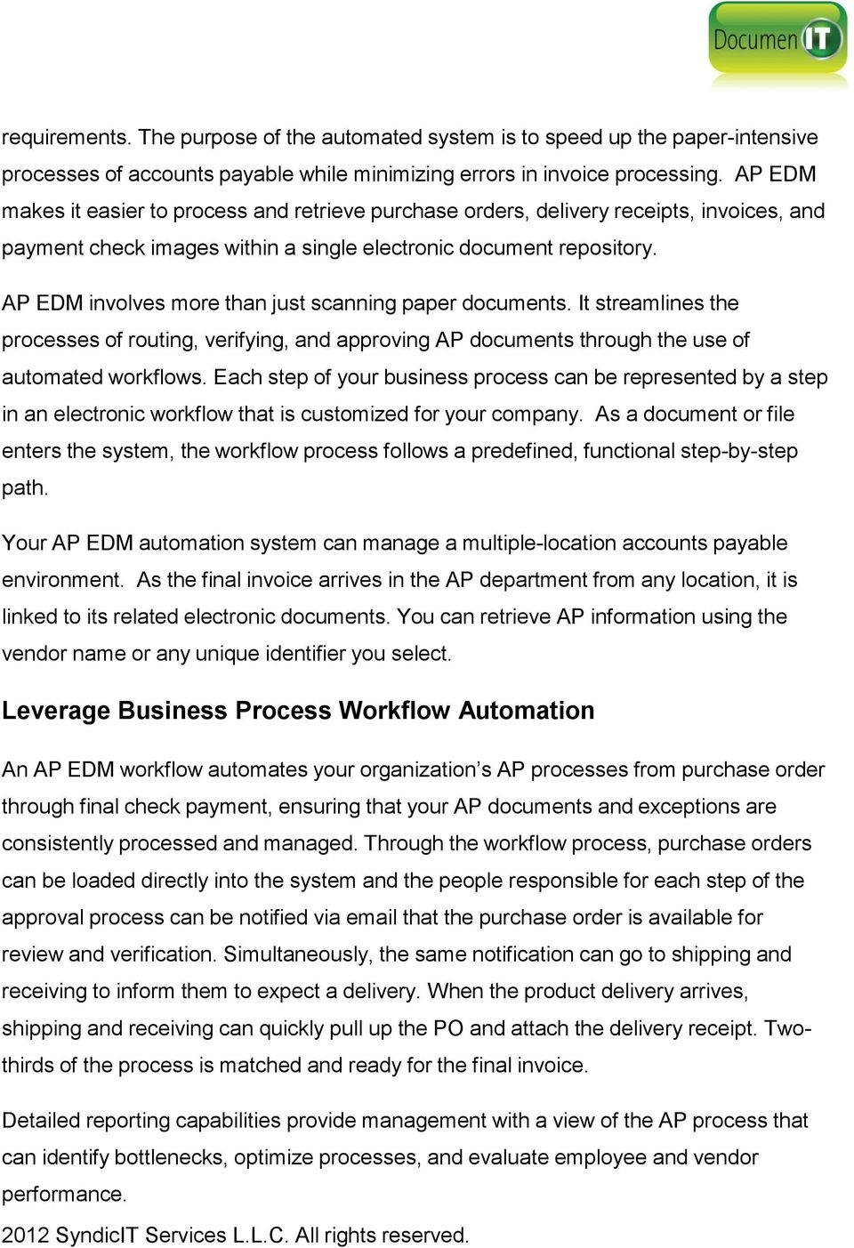AP EDM involves more than just scanning paper documents. It streamlines the processes of routing, verifying, and approving AP documents through the use of automated workflows.