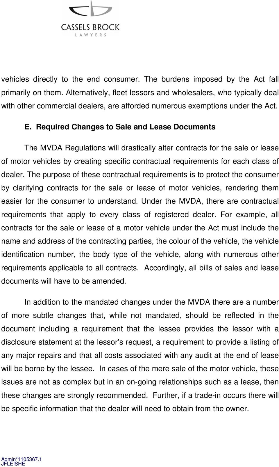 Required Changes to Sale and Lease Documents The MVDA Regulations will drastically alter contracts for the sale or lease of motor vehicles by creating specific contractual requirements for each class