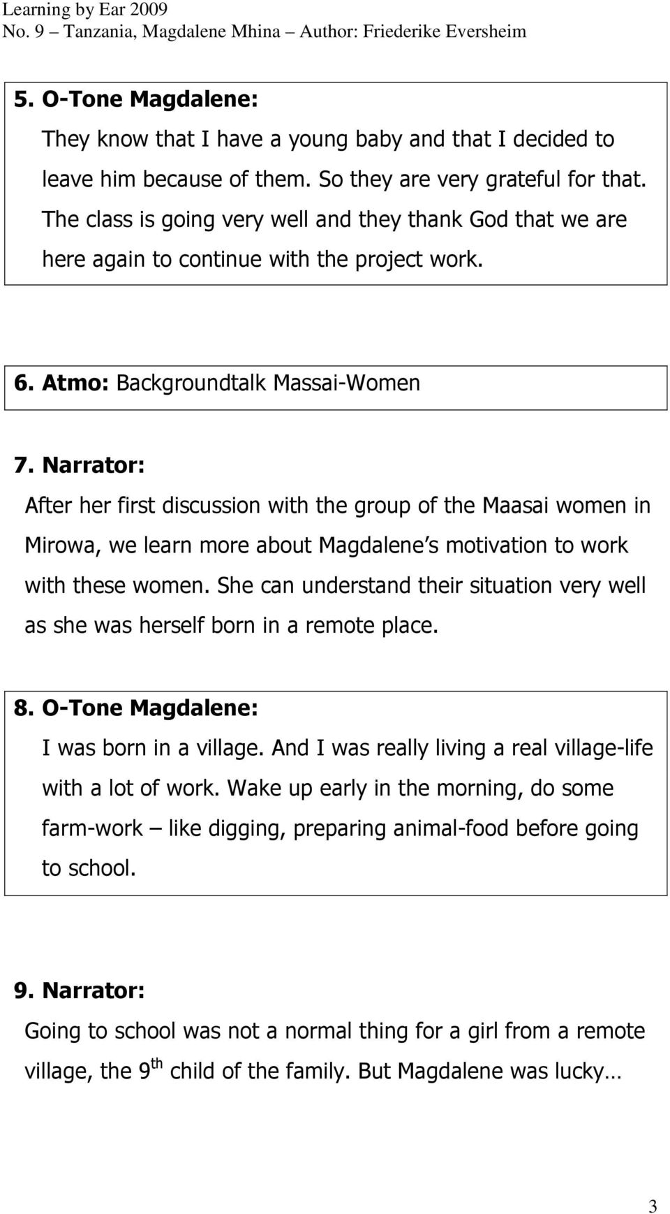 Narrator: After her first discussion with the group of the Maasai women in Mirowa, we learn more about Magdalene s motivation to work with these women.