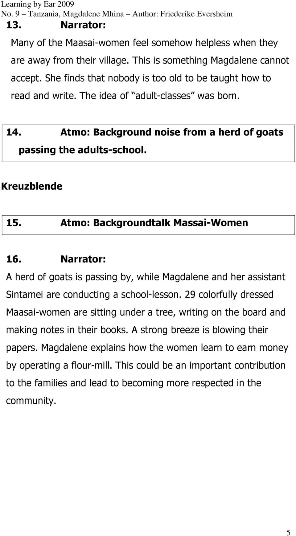Atmo: Backgroundtalk Massai-Women 16. Narrator: A herd of goats is passing by, while Magdalene and her assistant Sintamei are conducting a school-lesson.