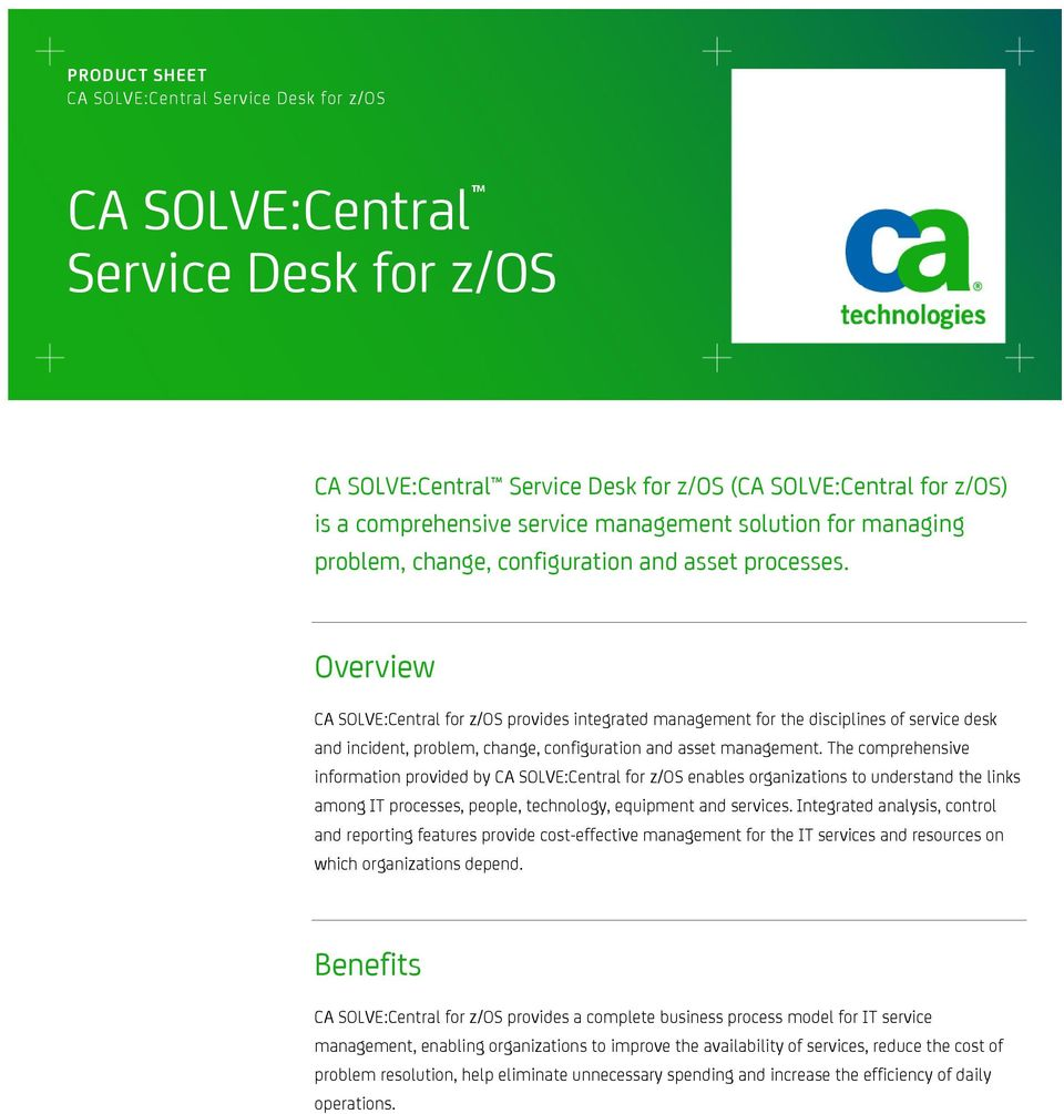 Overview CA SOLVE:Central for z/os provides integrated management for the disciplines of service desk and incident, problem, change, configuration and asset management.