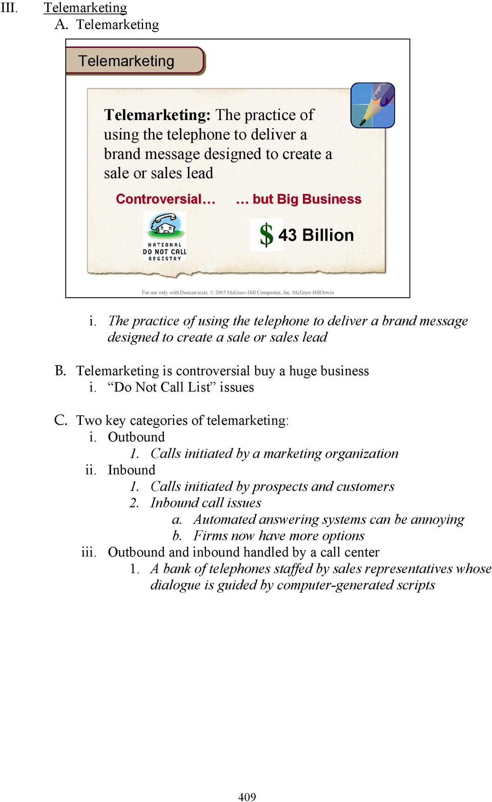 The practice of using the telephone to deliver a brand message designed to create a sale or sales lead B. Telemarketing is controversial buy a huge business i. Do Not Call List issues C.