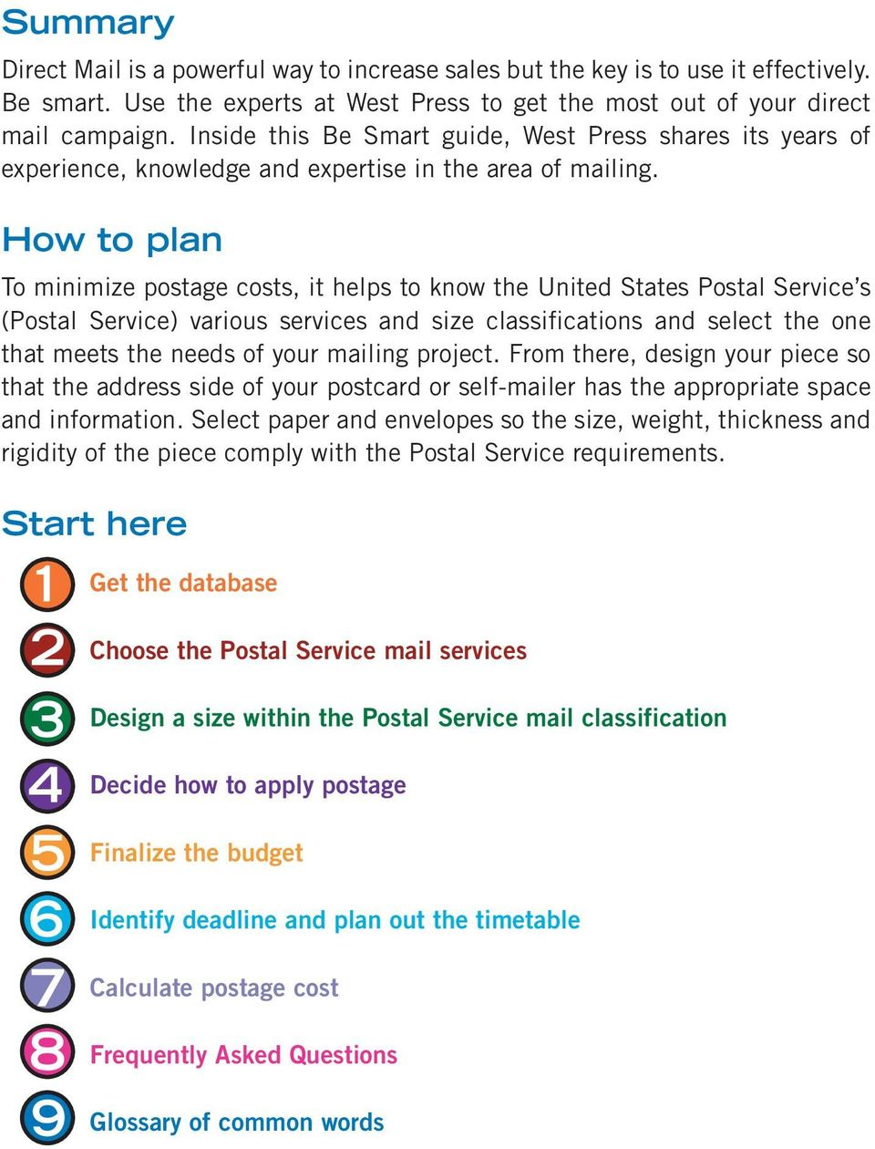 How to plan To minimize postage costs, it helps to know the United States Postal Service s (Postal Service) various services and size classifications and select the one that meets the needs of your