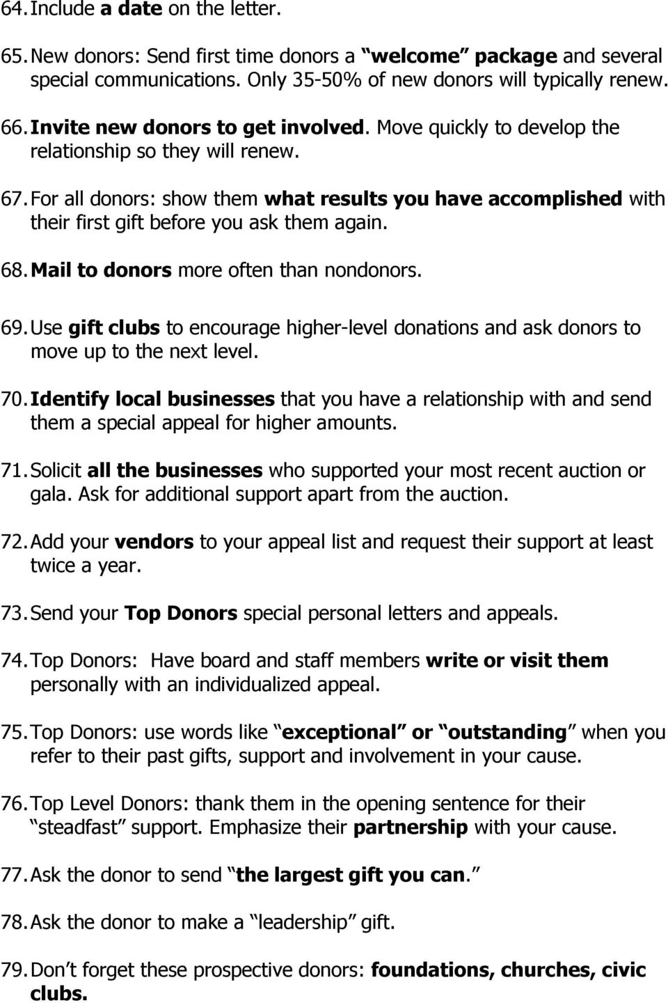For all donors: show them what results you have accomplished with their first gift before you ask them again. 68. Mail to donors more often than nondonors. 69.