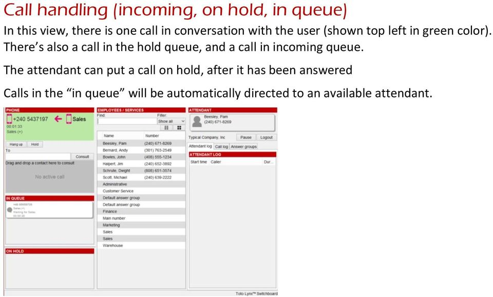 There s also a call in the hold queue, and a call in incoming queue.