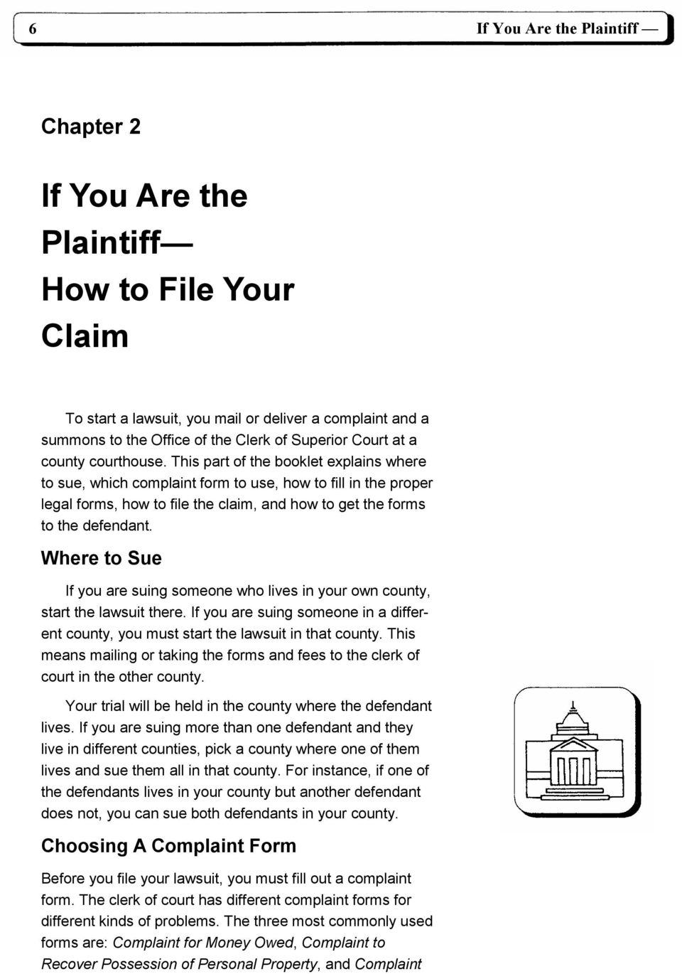 This part of the booklet explains where to sue, which complaint form to use, how to fill in the proper legal forms, how to file the claim, and how to get the forms to the defendant.