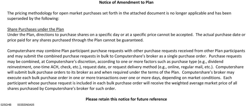 The actual purchase date or price paid for any shares purchased through the Plan cannot be guaranteed.