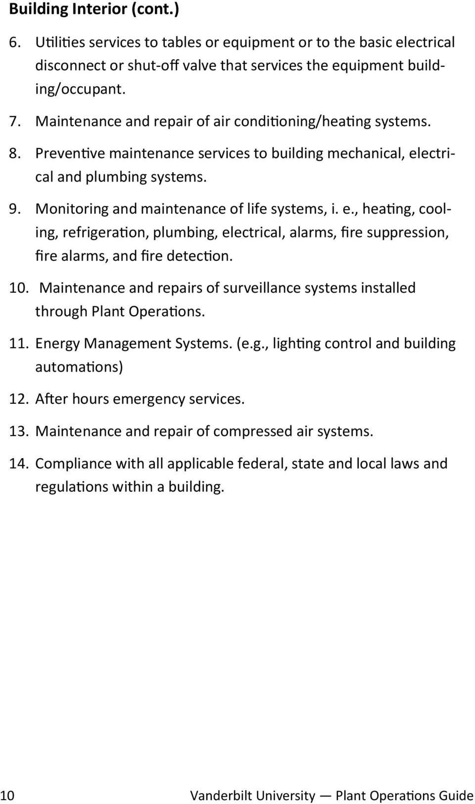 Monitoring and maintenance of life systems, i. e., heating, cooling, refrigeration, plumbing, electrical, alarms, fire suppression, fire alarms, and fire detection. 10.
