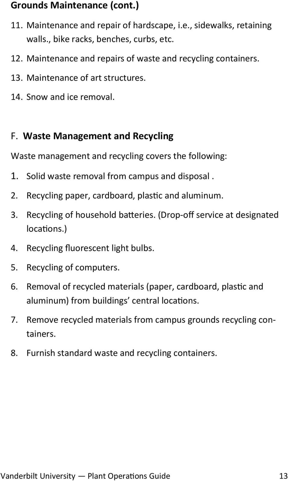 Recycling paper, cardboard, plastic and aluminum. 3. Recycling of household batteries. (Drop-off service at designated locations.) 4. Recycling fluorescent light bulbs. 5. Recycling of computers. 6.