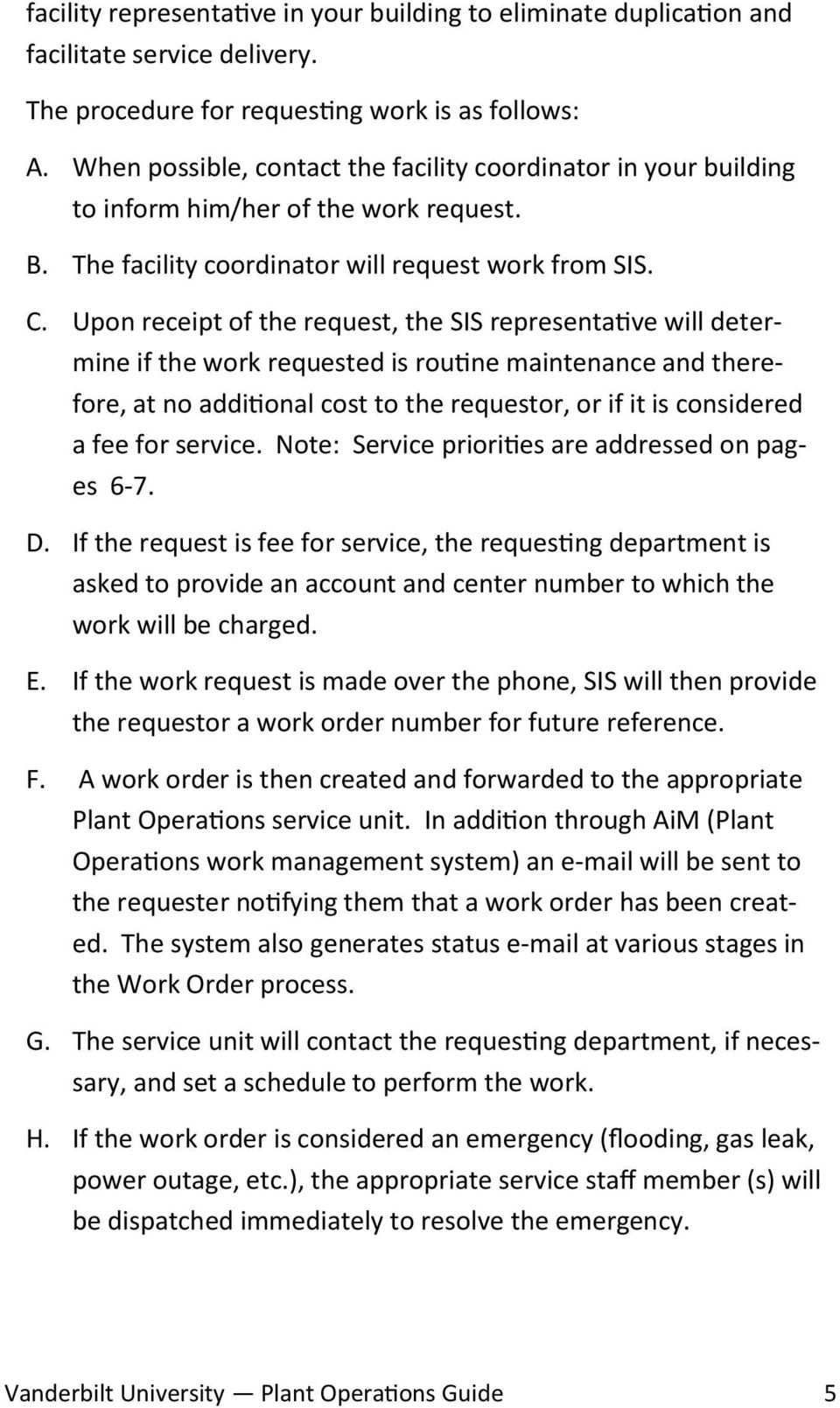 Upon receipt of the request, the SIS representative will determine if the work requested is routine maintenance and therefore, at no additional cost to the requestor, or if it is considered a fee for
