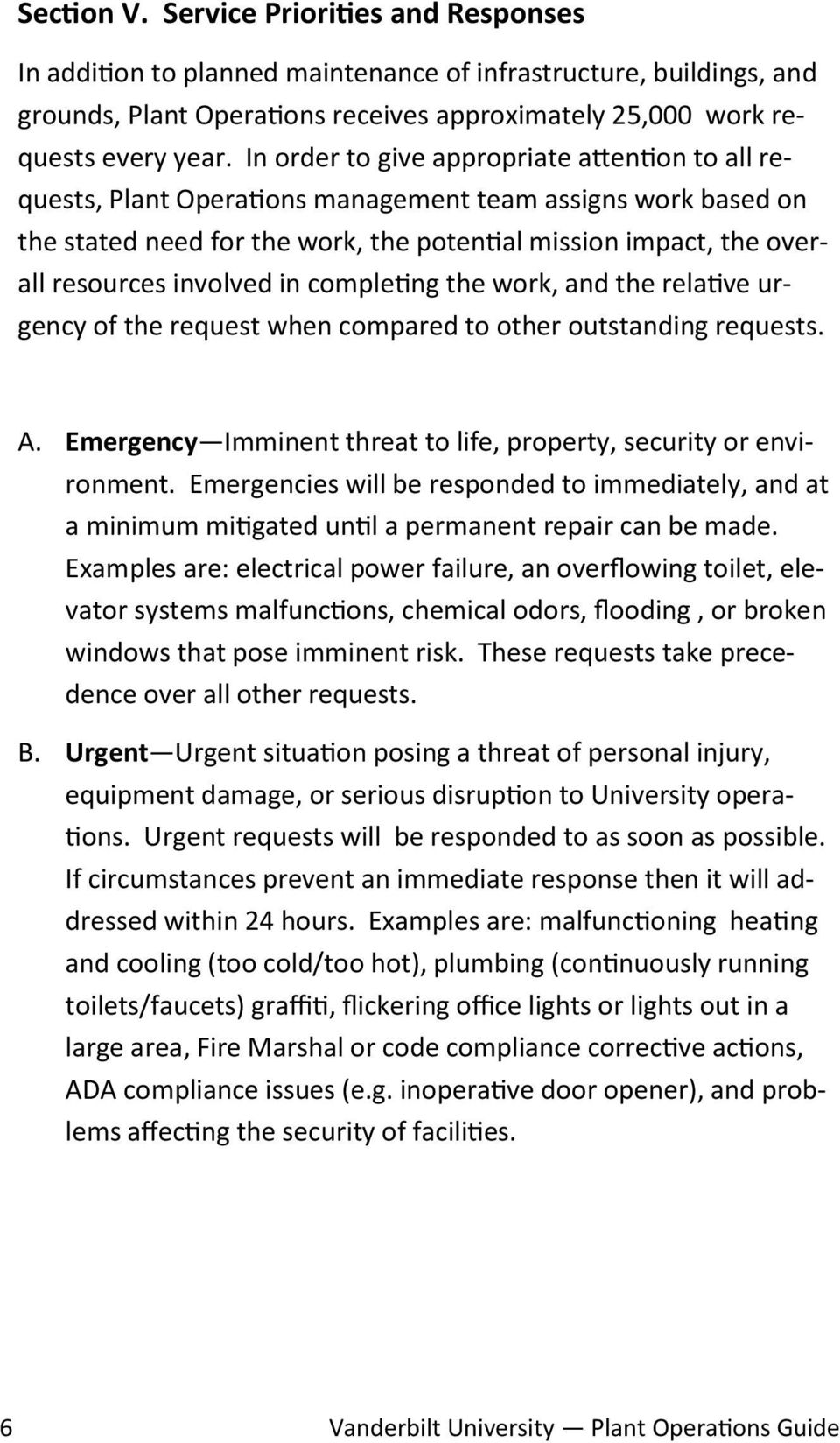involved in completing the work, and the relative urgency of the request when compared to other outstanding requests. A. Emergency Imminent threat to life, property, security or environment.