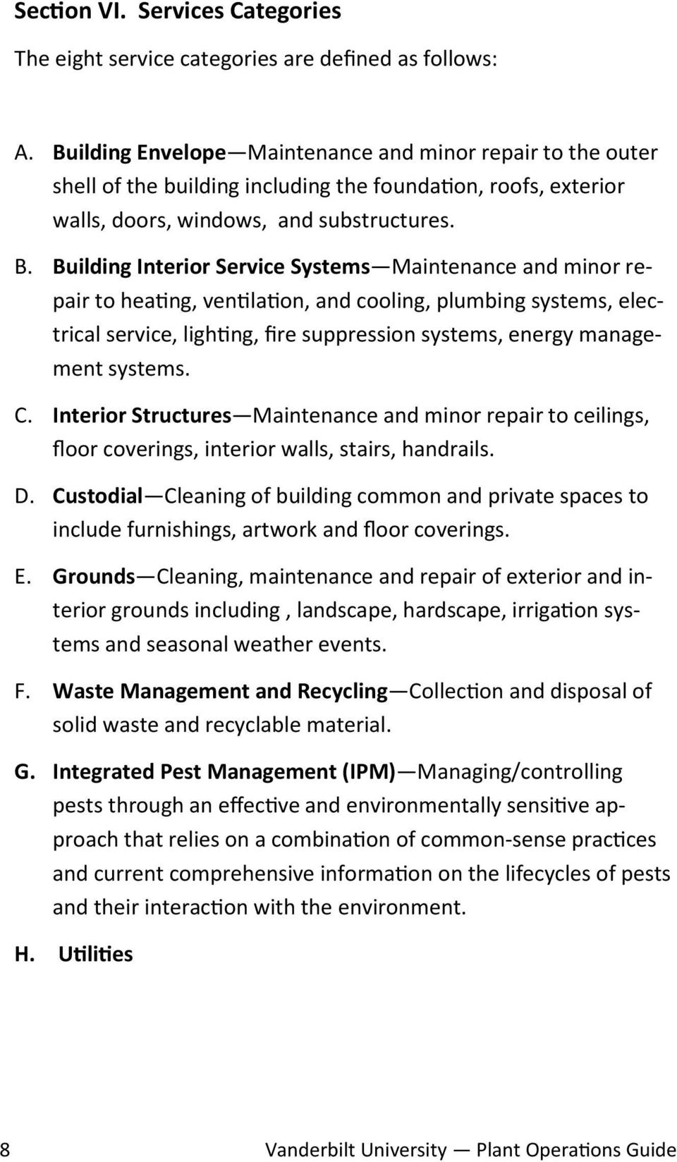 Building Interior Service Systems Maintenance and minor repair to heating, ventilation, and cooling, plumbing systems, electrical service, lighting, fire suppression systems, energy management