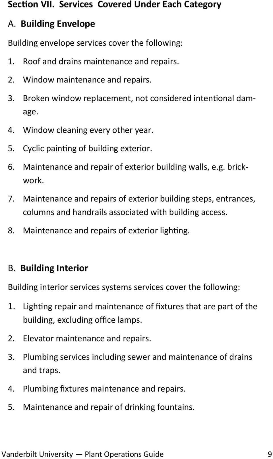 7. Maintenance and repairs of exterior building steps, entrances, columns and handrails associated with building access. 8. Maintenance and repairs of exterior lighting. B.