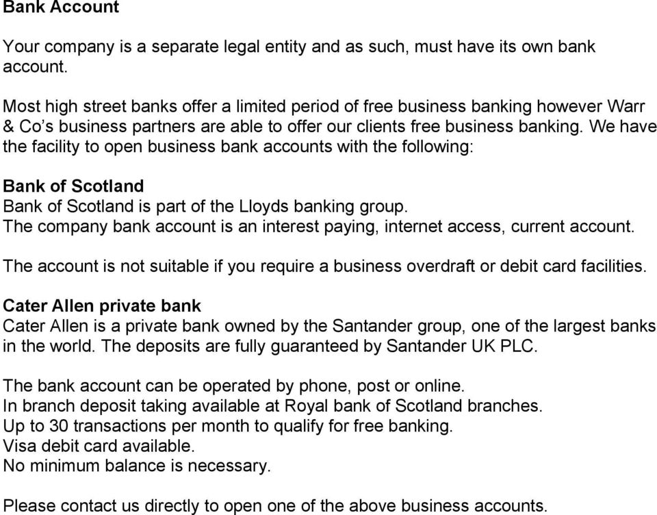 We have the facility to open business bank accounts with the following: Bank of Scotland Bank of Scotland is part of the Lloyds banking group.