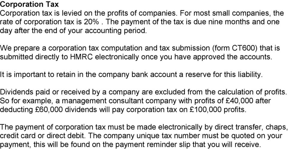 We prepare a corporation tax computation and tax submission (form CT600) that is submitted directly to HMRC electronically once you have approved the accounts.