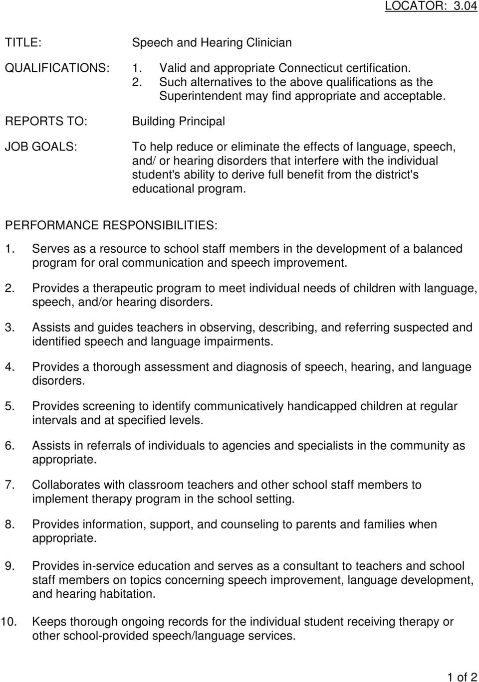 REPORTS TO: JOB GOALS: Building Principal To help reduce or eliminate the effects of language, speech, and/ or hearing disorders that interfere with the individual student's ability to derive full