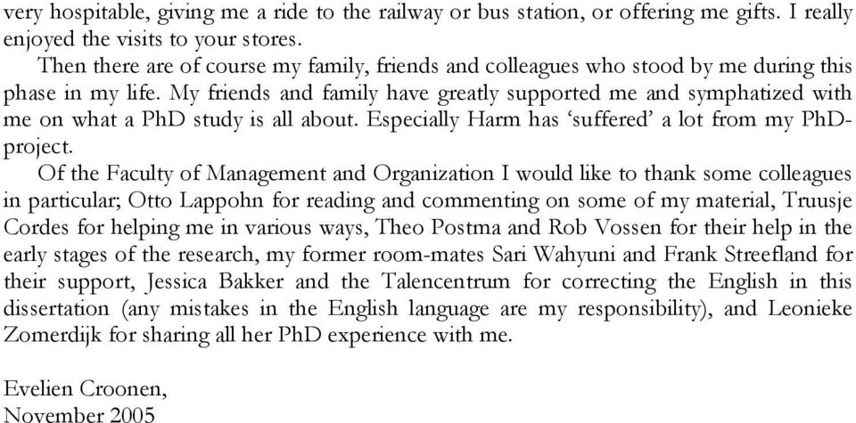 My friends and family have greatly supported me and symphatized with me on what a PhD study is all about. Especially Harm has suffered a lot from my PhDproject.