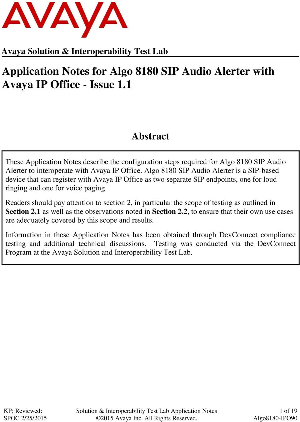 Algo 8180 SIP Audio Alerter is a SIP-based device that can register with Avaya IP Office as two separate SIP endpoints, one for loud ringing and one for voice paging.