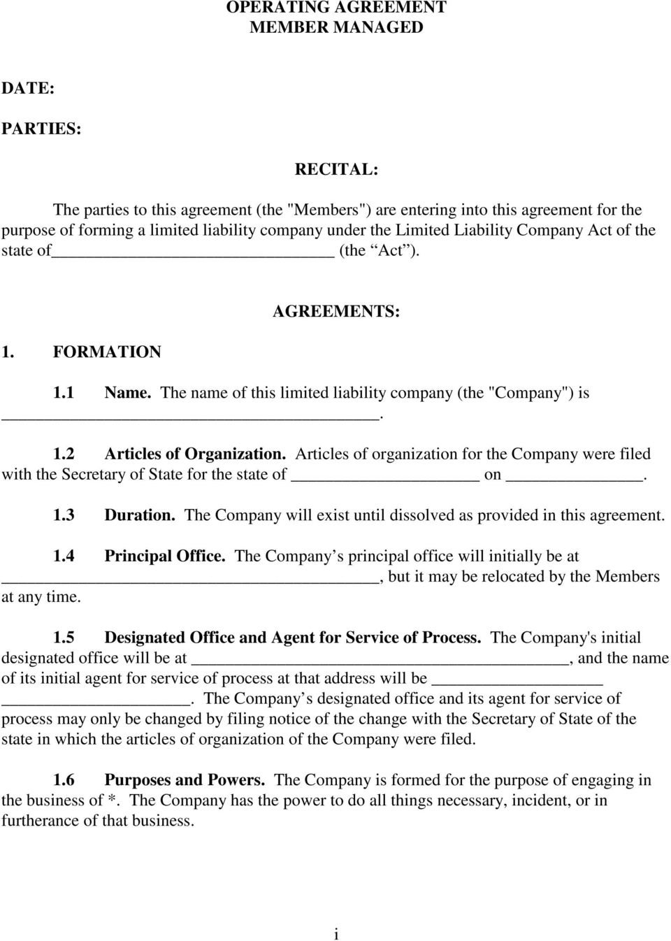 Articles of organization for the Company were filed with the Secretary of State for the state of on. 1.3 Duration. The Company will exist until dissolved as provided in this agreement. 1.4 Principal Office.