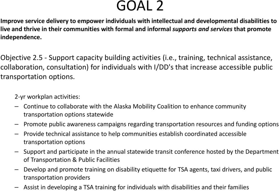 Continue to collaborate with the Alaska Mobility Coalition to enhance community transportation options statewide Promote public awareness campaigns regarding transportation resources and funding