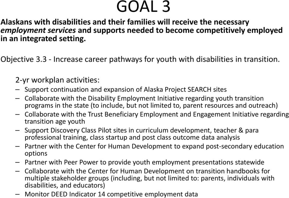 Support continuation and expansion of Alaska Project SEARCH sites Collaborate with the Disability Employment Initiative regarding youth transition programs in the state (to include, but not limited