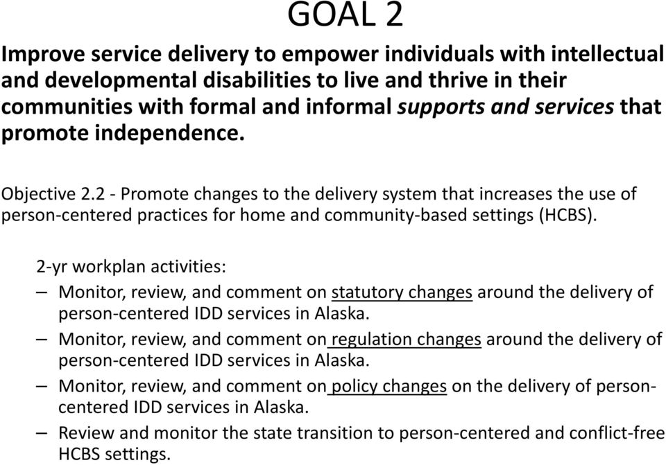 Monitor, review, and comment on statutory changes around the delivery of person centered IDD services in Alaska.