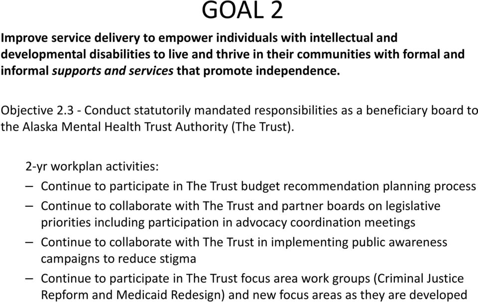 Continue to participate in The Trust budget recommendation planning process Continue to collaborate with The Trust and partner boards on legislative priorities including participation in advocacy