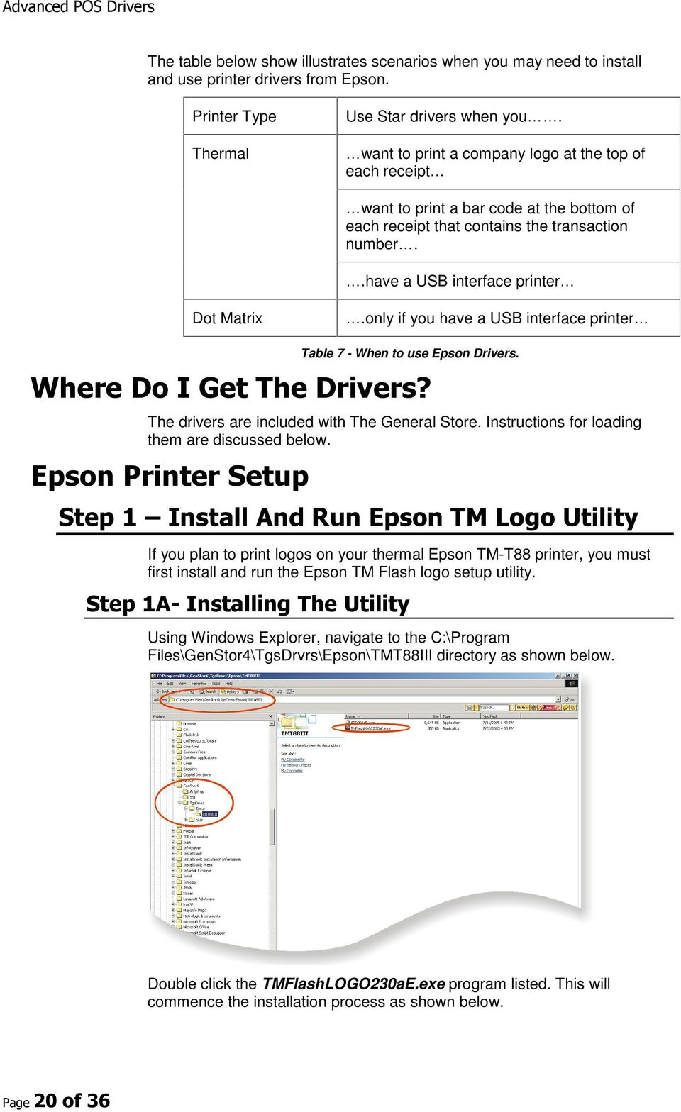 only if you have a USB interface printer Table 7 - When to use Epson Drivers. Where Do I Get The Drivers? The drivers are included with The General Store.