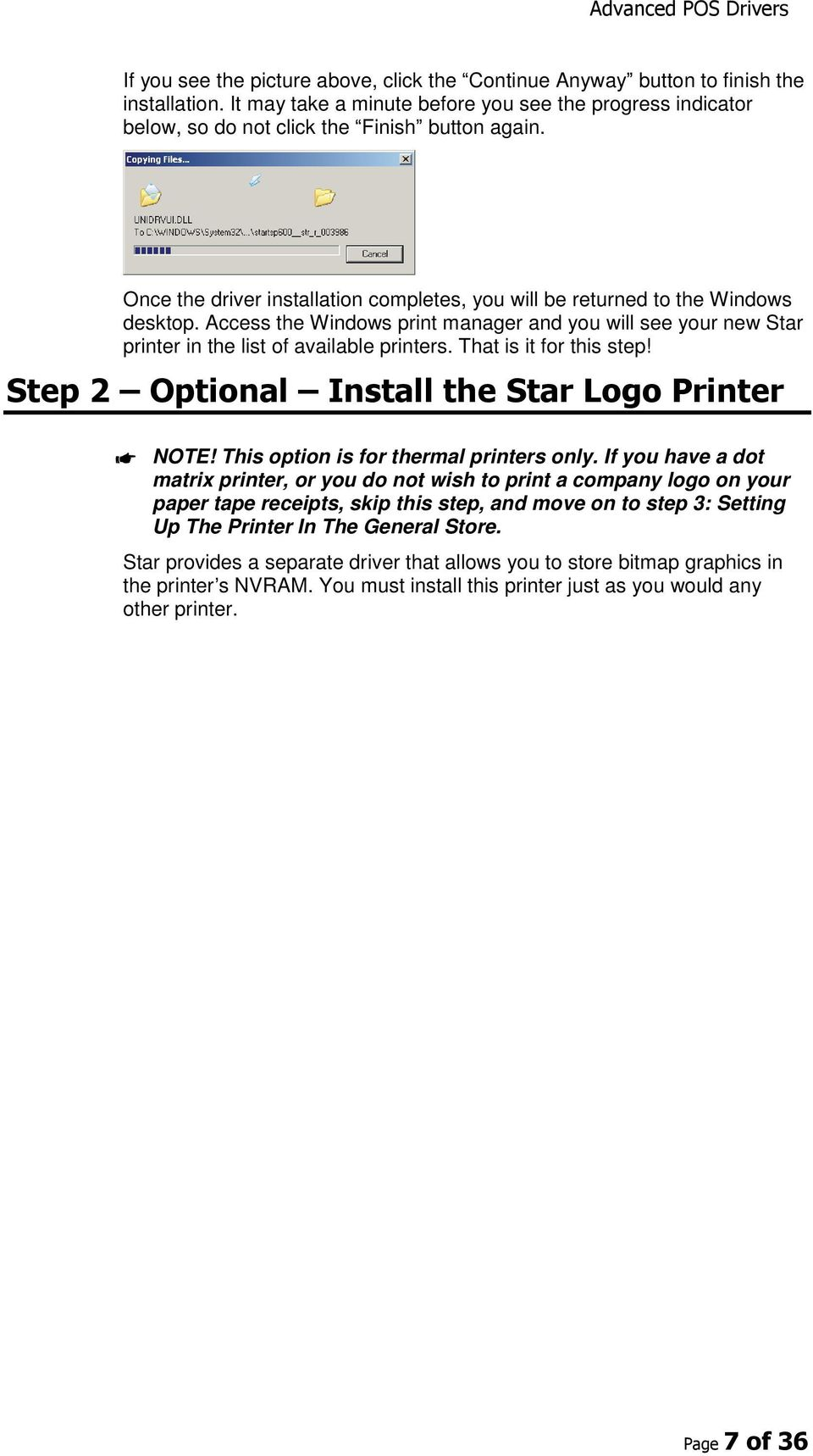 That is it for this step! Step 2 Optional Install the Star Logo Printer NOTE! This option is for thermal printers only.