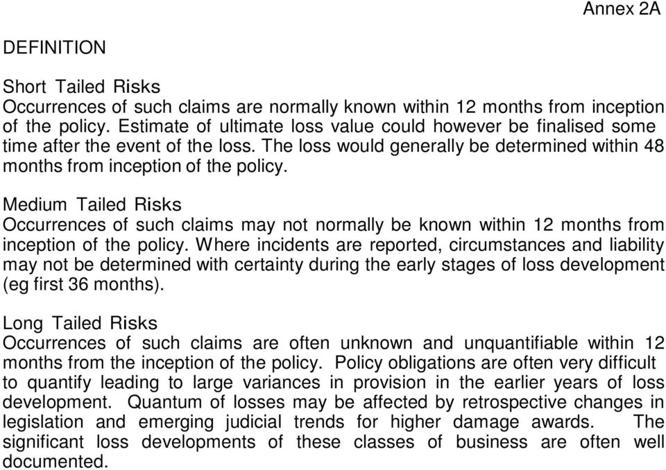 Medium Tailed Risks Occurrences of such claims may not normally be known within 12 months from inception of the policy.